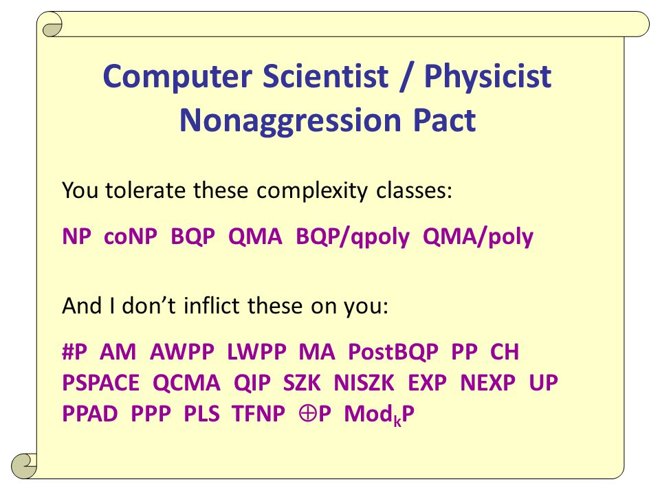 Computer Scientist / Physicist Nonaggression Pact You tolerate these complexity classes: NP coNP BQP QMA BQP/qpoly QMA/poly And I dont inflict these o