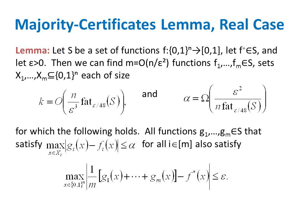 Majority-Certificates Lemma, Real Case Lemma: Let S be a set of functions f:{0,1}[0,1], let f S, and let ε>0. Then we can find m=O(n/ε²) functions f 1