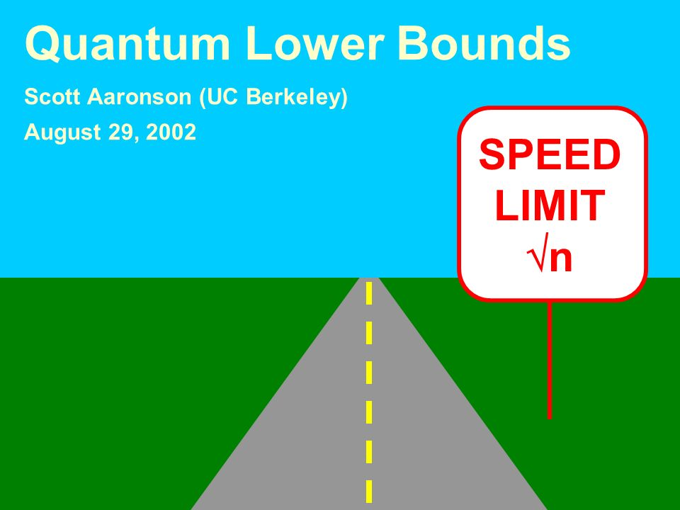 SPEED LIMIT n Quantum Lower Bounds Scott Aaronson (UC Berkeley) August 29, 2002