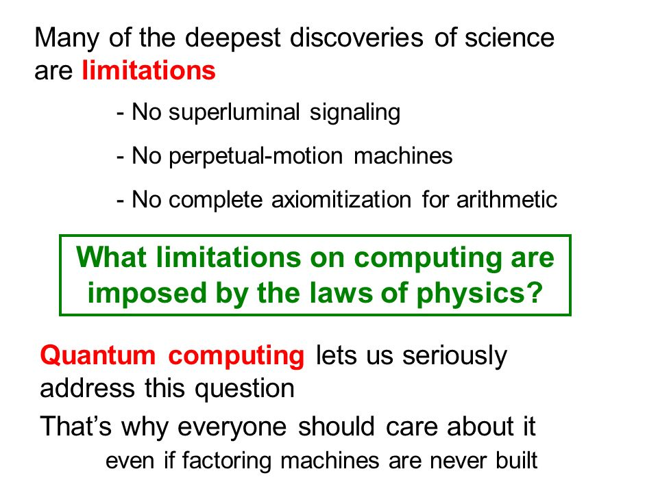 Many of the deepest discoveries of science are limitations - No superluminal signaling - No perpetual-motion machines - No complete axiomitization for