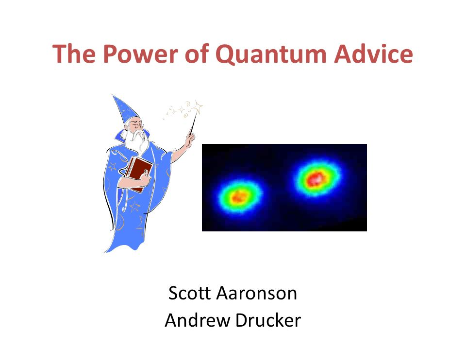 The Power of Quantum Advice Scott Aaronson Andrew Drucker