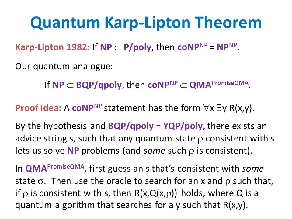 Quantum Karp-Lipton Theorem Our quantum analogue: If NP BQP/qpoly, then coNP NP QMA PromiseQMA.
