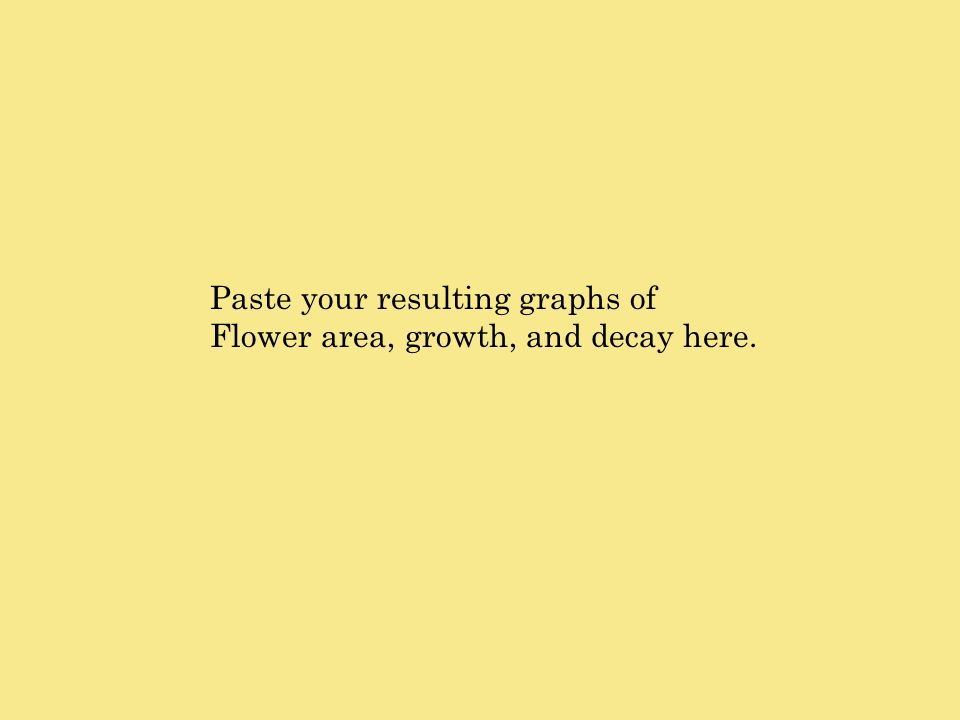 Paste your resulting graphs of Flower area, growth, and decay here.