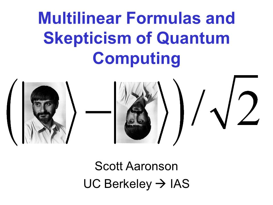 Multilinear Formulas and Skepticism of Quantum Computing Scott Aaronson UC Berkeley IAS