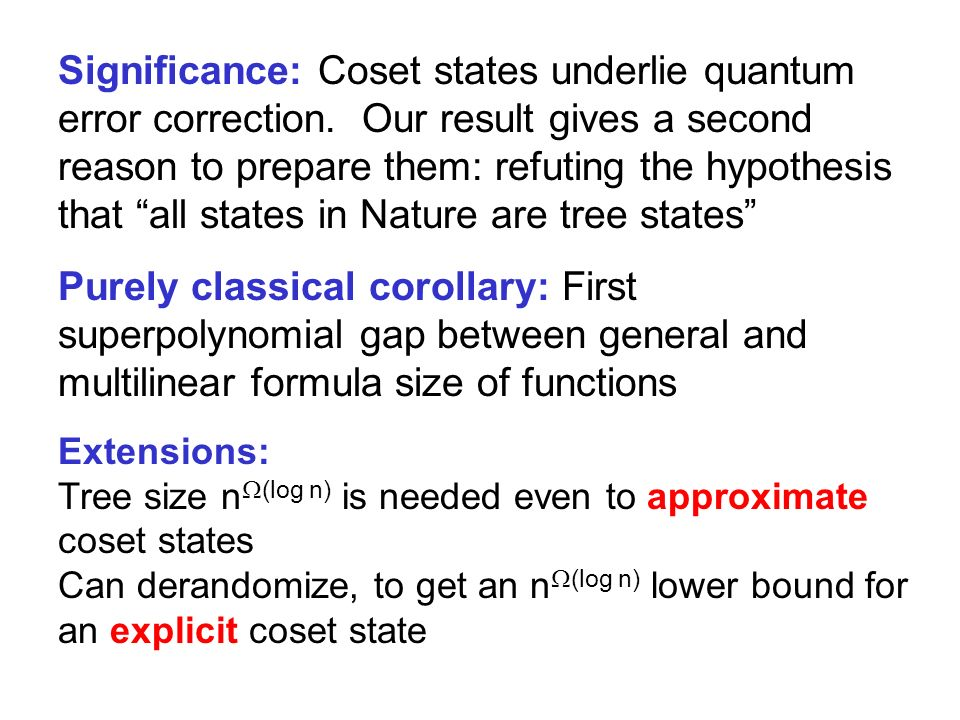 Significance: Coset states underlie quantum error correction. Our result gives a second reason to prepare them: refuting the hypothesis that all state
