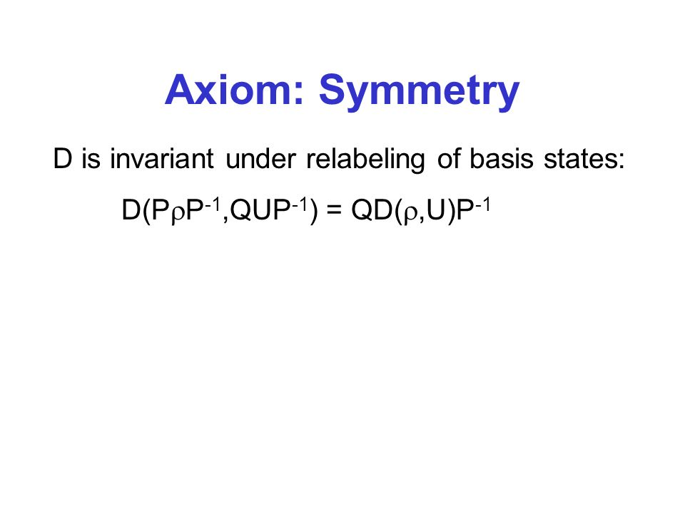 Axiom: Symmetry D is invariant under relabeling of basis states: D(P P -1,QUP -1 ) = QD(,U)P -1