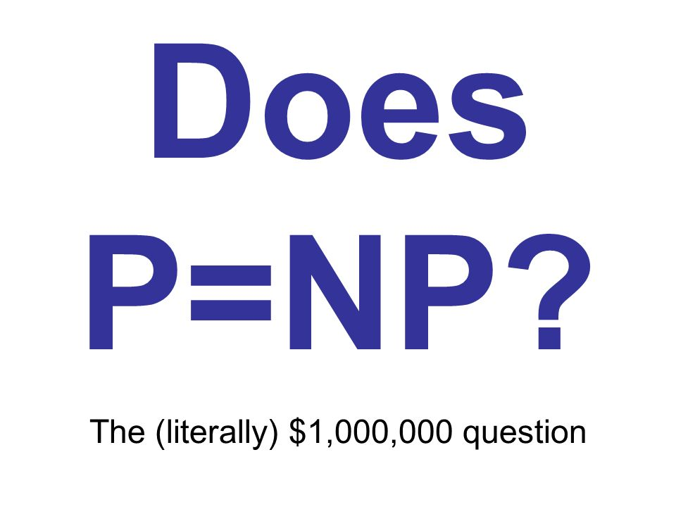 But what if P=NP, and the algorithm takes n 10000 steps? God will not be so cruel