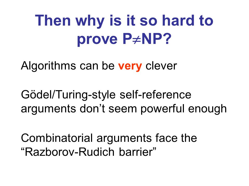 Then why is it so hard to prove P NP? Algorithms can be very clever Gödel/Turing-style self-reference arguments dont seem powerful enough Combinatoria