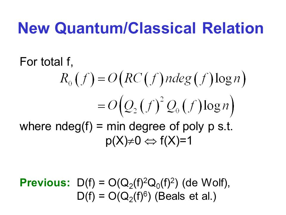 New Quantum/Classical Relation For total f, where ndeg(f) = min degree of poly p s.t.