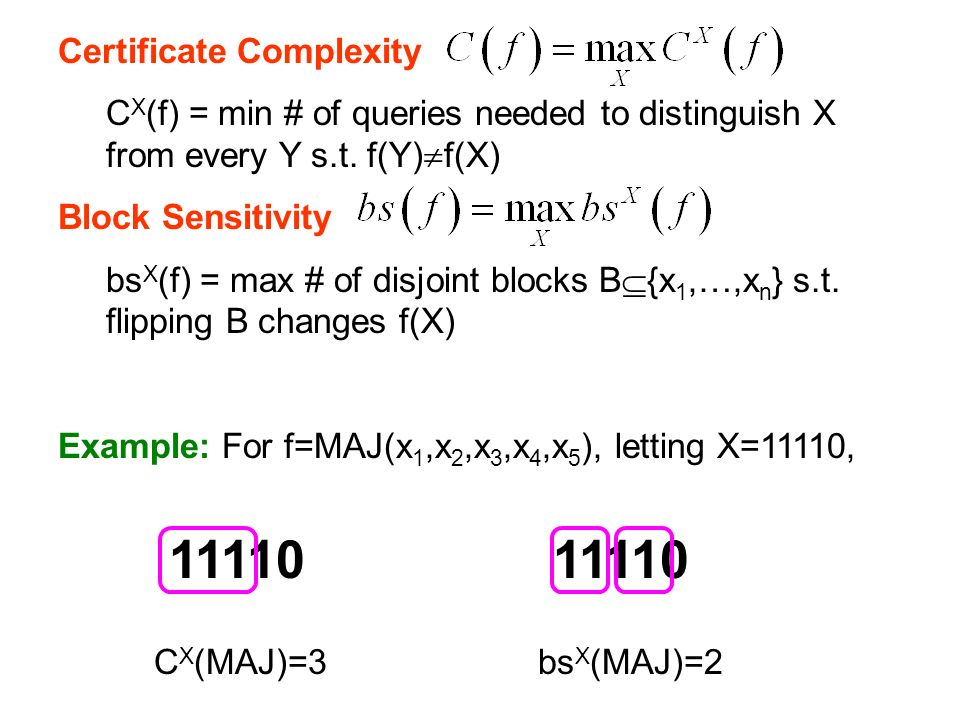 Certificate Complexity C X (f) = min # of queries needed to distinguish X from every Y s.t.