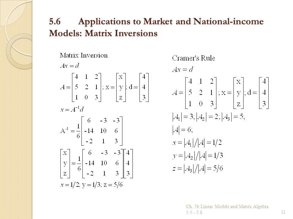5.6Applications to Market and National-income Models: Matrix Inversions Ch. 5b Linear Models and Matrix Algebra 5.5 - 5.811