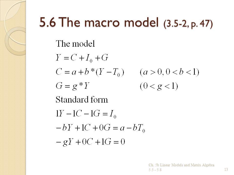 5.6 The macro model (3.5-2, p. 47) Ch. 5b Linear Models and Matrix Algebra 5.5 - 5.813