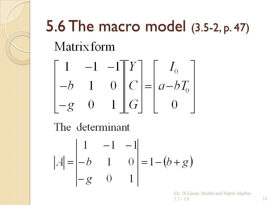 5.6 The macro model (3.5-2, p. 47) Ch. 5b Linear Models and Matrix Algebra 5.5 - 5.814
