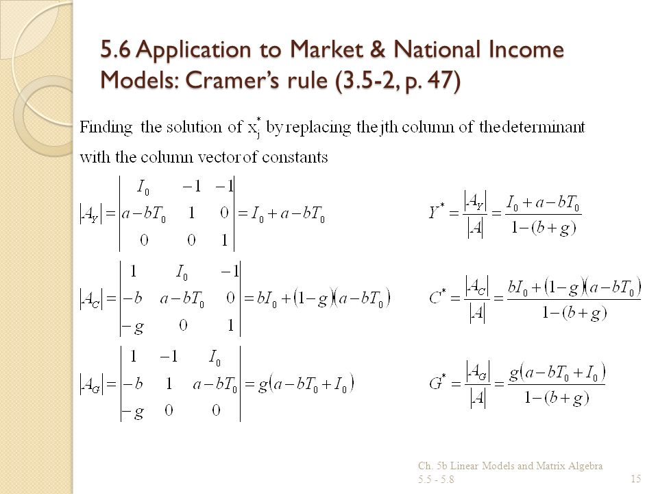 5.6 Application to Market & National Income Models: Cramers rule (3.5-2, p. 47) Ch. 5b Linear Models and Matrix Algebra 5.5 - 5.815