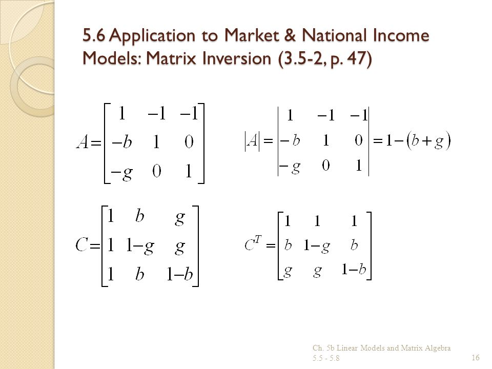 5.6 Application to Market & National Income Models: Matrix Inversion (3.5-2, p. 47) Ch. 5b Linear Models and Matrix Algebra 5.5 - 5.816
