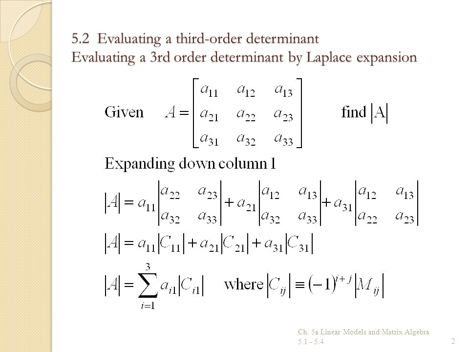5.2 Evaluating a third-order determinant Evaluating a 3rd order determinant by Laplace expansion 2 Ch. 5a Linear Models and Matrix Algebra 5.1 - 5.4