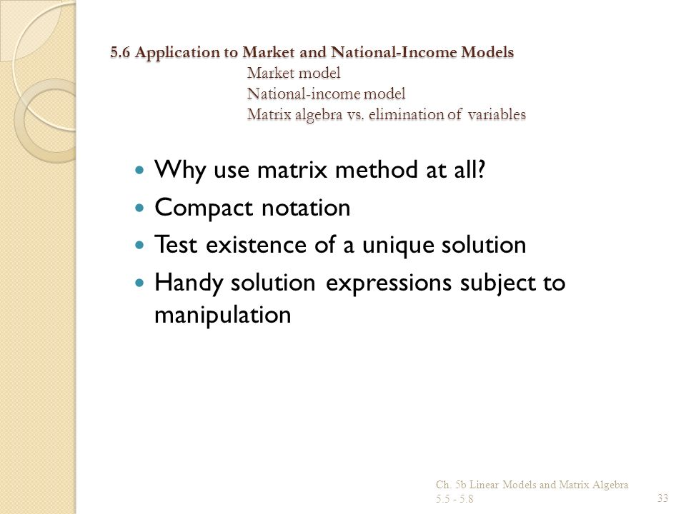 5.6 Application to Market and National-Income Models Market model National-income model Matrix algebra vs. elimination of variables Why use matrix met