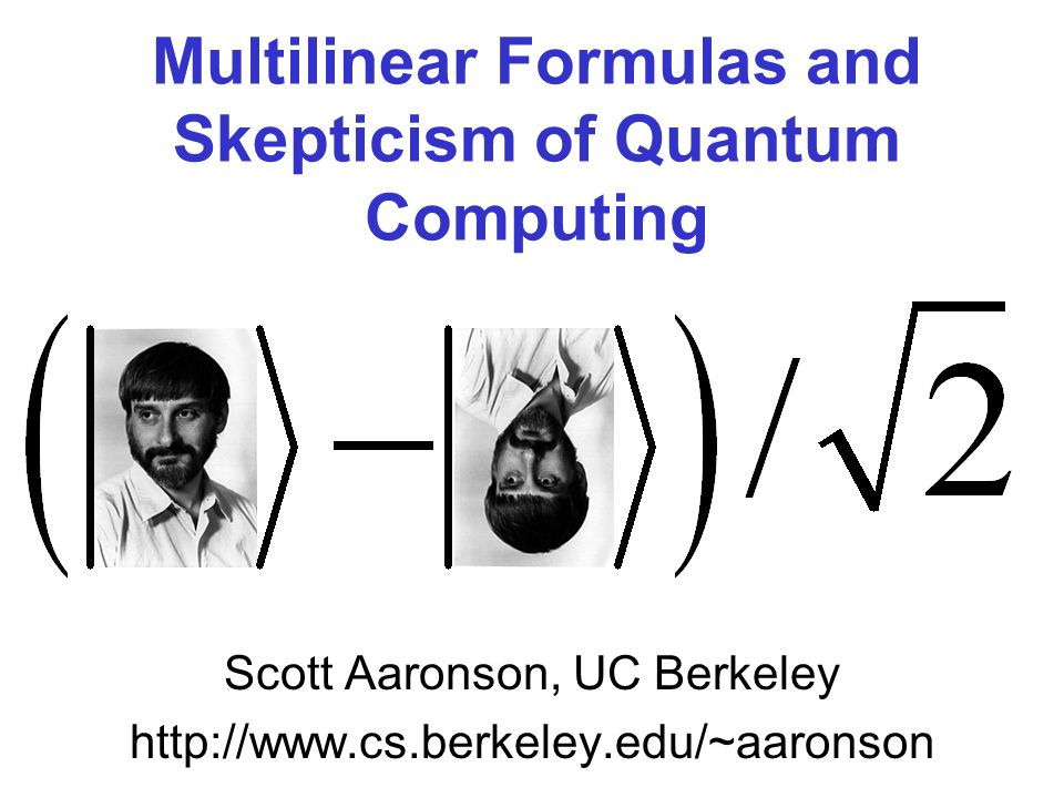 Outline (1)Four objections to quantum computing (2)Sure/Shor separators (3)Tree states (4)Result: QECC states require n (log n) additions and tensor products (5)Experimental (!) proposal (6)Conclusions and open problems