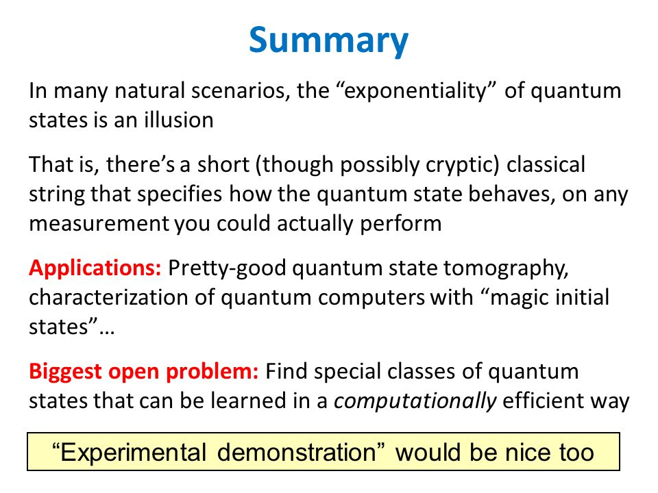 Summary In many natural scenarios, the exponentiality of quantum states is an illusion That is, theres a short (though possibly cryptic) classical str