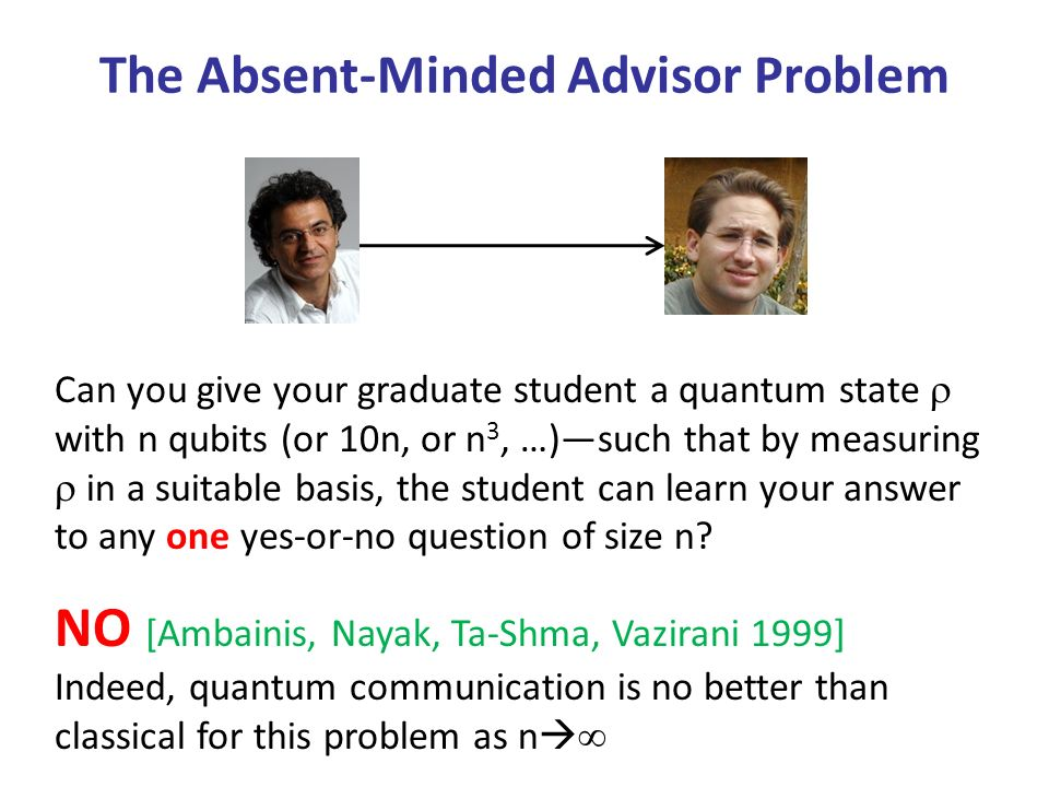 The Absent-Minded Advisor Problem Can you give your graduate student a quantum state with n qubits (or 10n, or n 3, …)such that by measuring in a suit