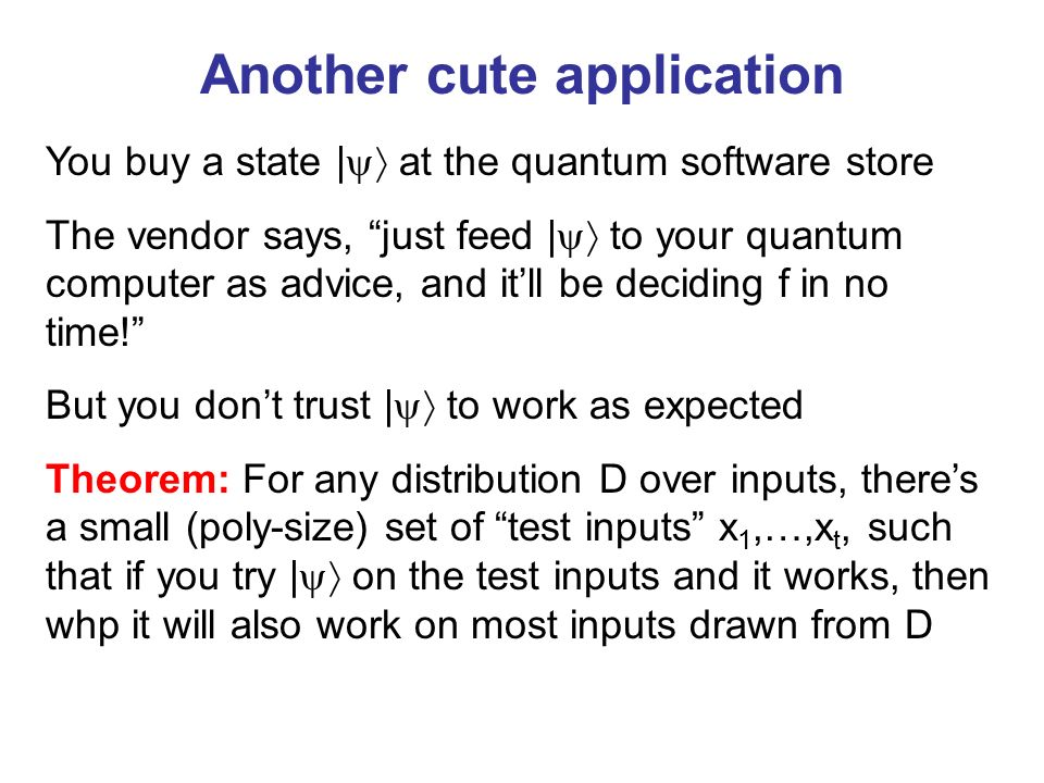Another cute application You buy a state | at the quantum software store The vendor says, just feed | to your quantum computer as advice, and itll be deciding f in no time.