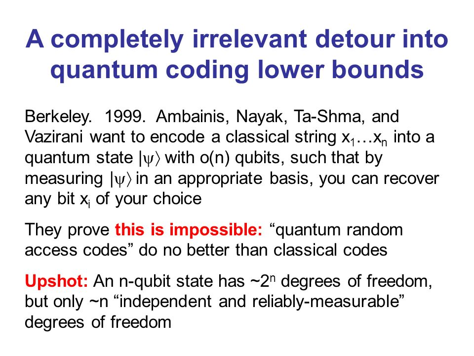 A completely irrelevant detour into quantum coding lower bounds Berkeley. 1999. Ambainis, Nayak, Ta-Shma, and Vazirani want to encode a classical stri