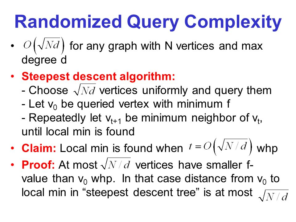 Randomized Query Complexity for any graph with N vertices and max degree d Steepest descent algorithm: - Choosevertices uniformly and query them - Let