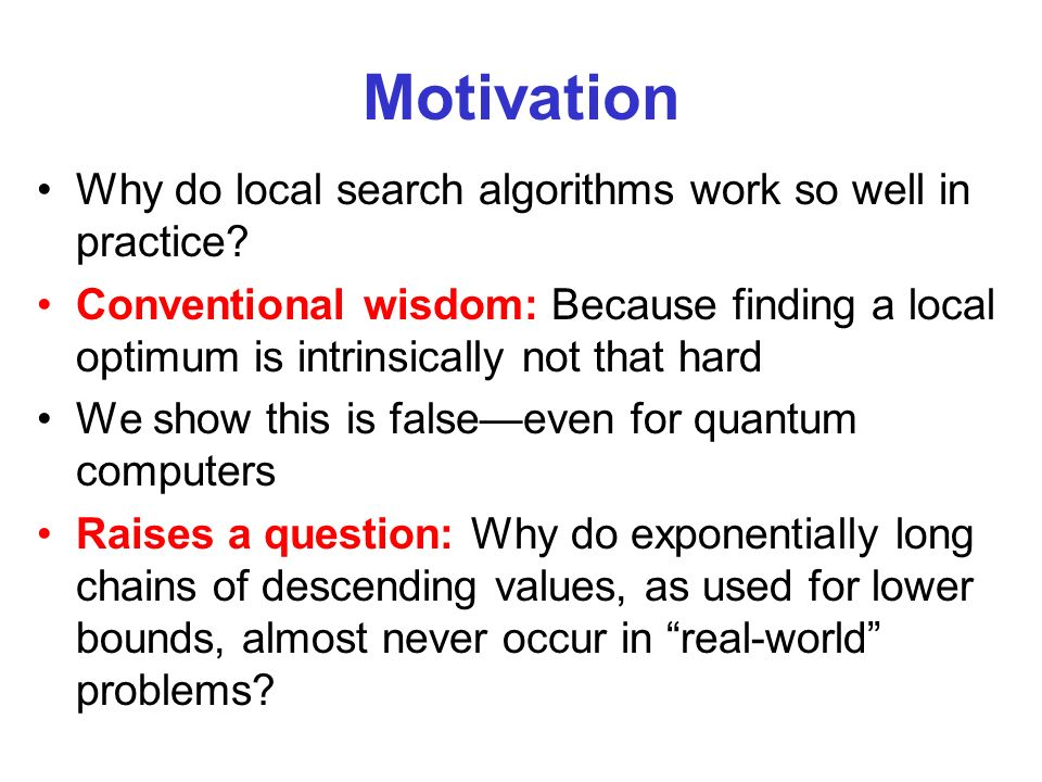 Motivation Why do local search algorithms work so well in practice.