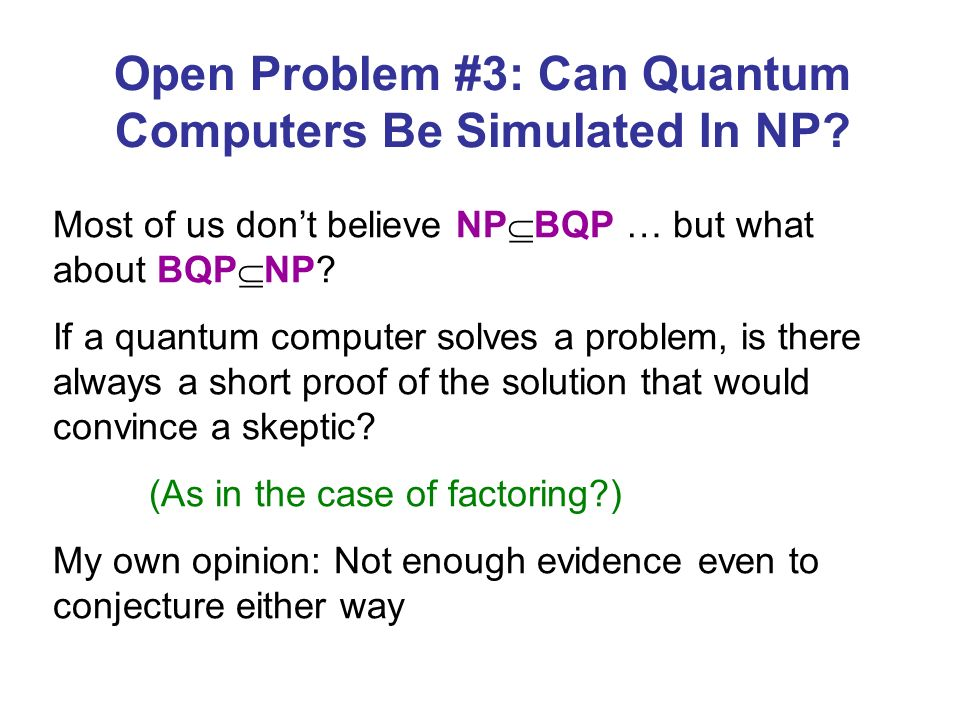 Most of us dont believe NP BQP … but what about BQP NP.