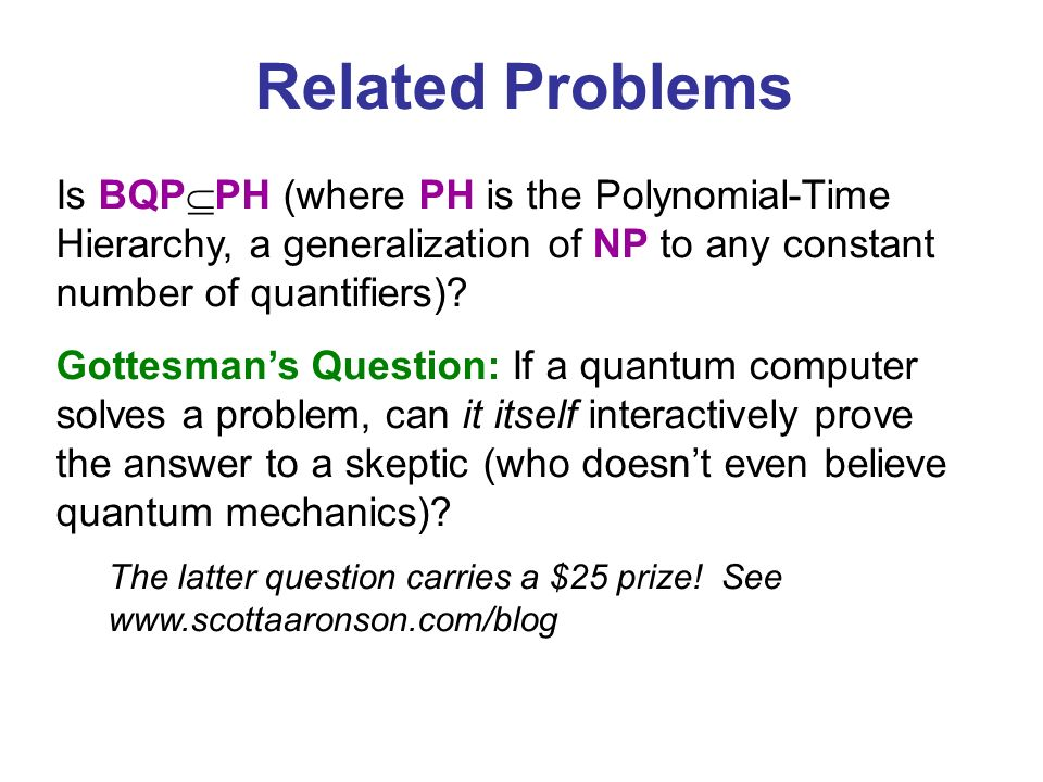 Is BQP PH (where PH is the Polynomial-Time Hierarchy, a generalization of NP to any constant number of quantifiers).