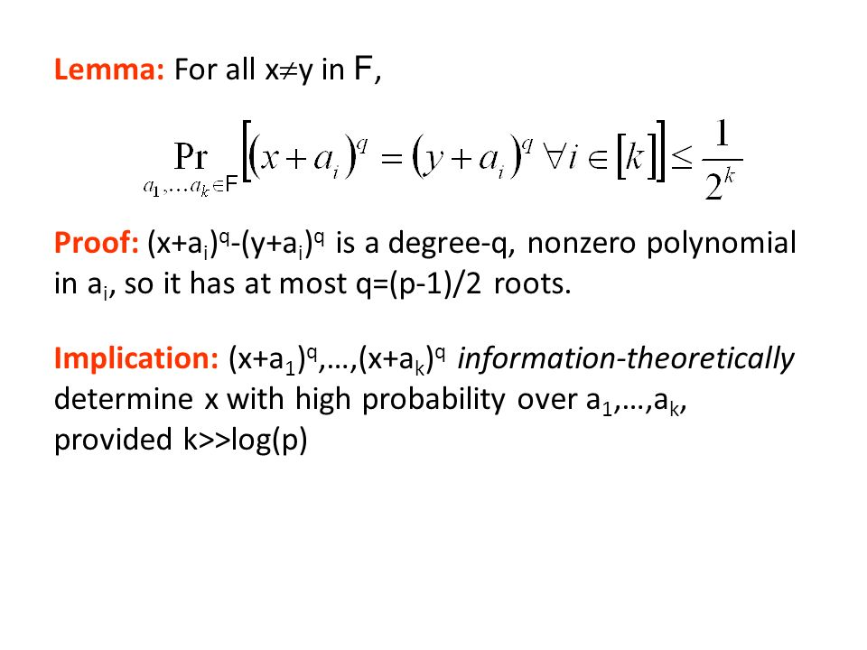 Lemma: For all x y in F, Proof: (x+a i ) q -(y+a i ) q is a degree-q, nonzero polynomial in a i, so it has at most q=(p-1)/2 roots. Implication: (x+a