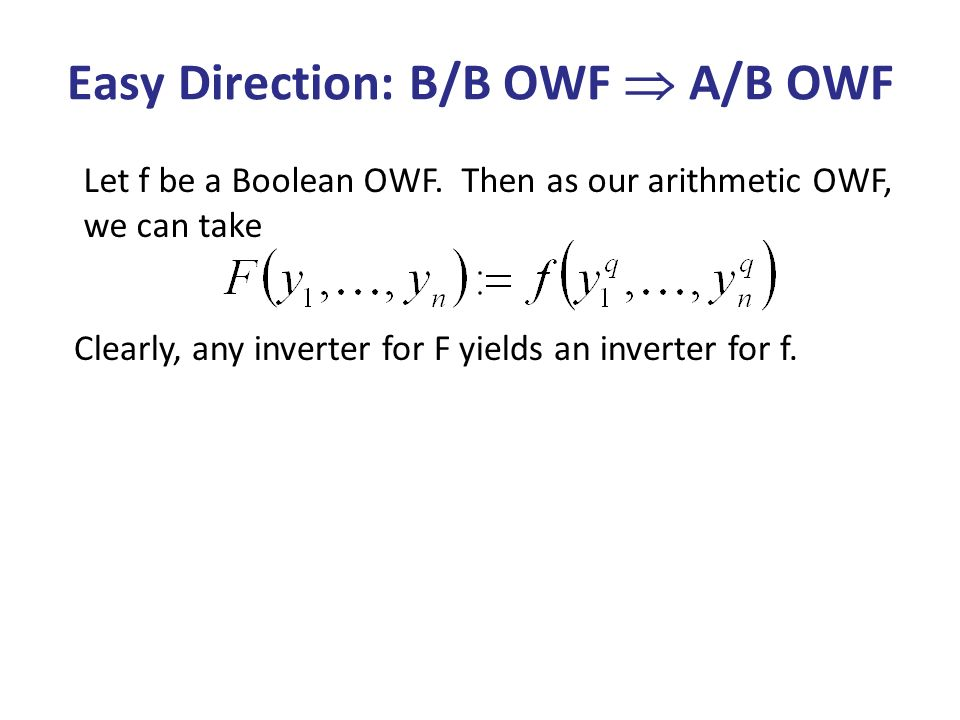 Easy Direction: B/B OWF A/B OWF Let f be a Boolean OWF. Then as our arithmetic OWF, we can take Clearly, any inverter for F yields an inverter for f.