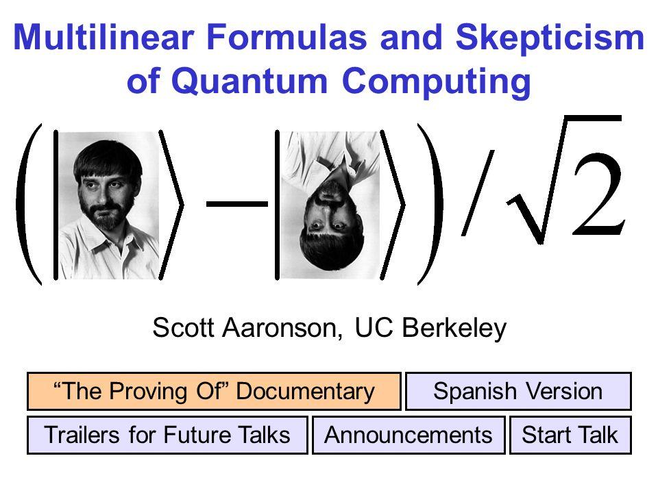 Multilinear Formulas and Skepticism of Quantum Computing Scott Aaronson, UC Berkeley Trailers for Future Talks The Proving Of DocumentarySpanish Versi