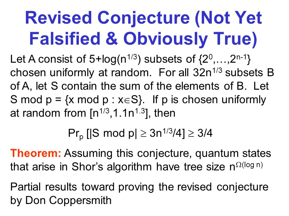 Revised Conjecture (Not Yet Falsified & Obviously True) Let A consist of 5+log(n 1/3 ) subsets of {2 0,…,2 n-1 } chosen uniformly at random.