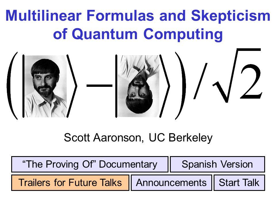 Multilinear Formulas and Skepticism of Quantum Computing Scott Aaronson, UC Berkeley Trailers for Future Talks The Proving Of DocumentarySpanish Version AnnouncementsStart Talk