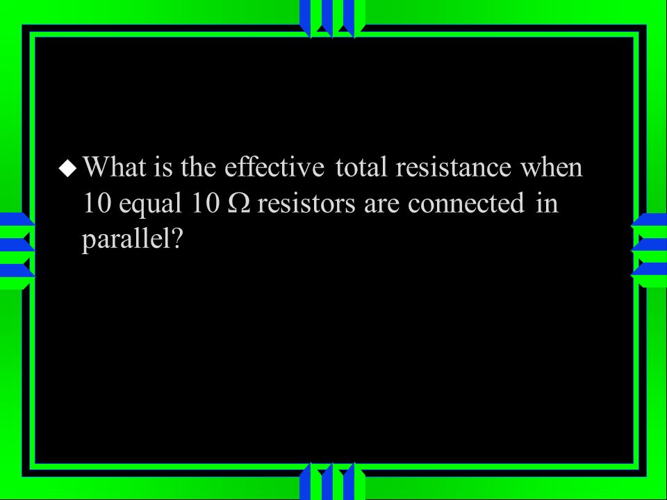 What is the effective total resistance when 10 equal 10 resistors are connected in parallel?
