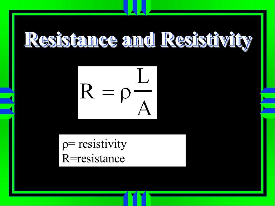 Resistance and Resistivity = resistivity R=resistance
