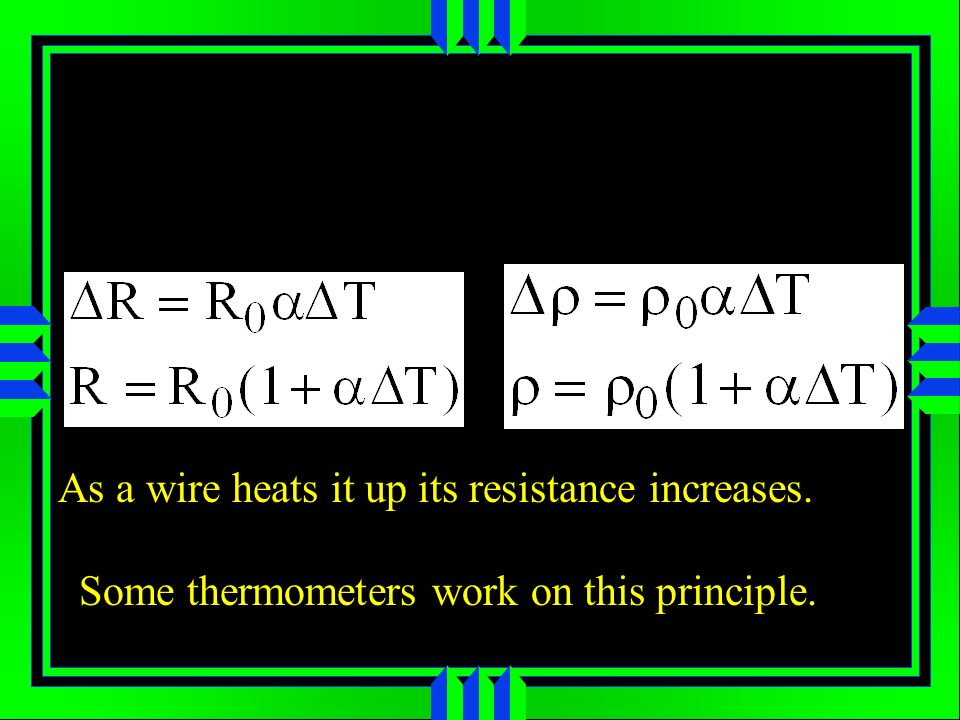 As a wire heats it up its resistance increases. Some thermometers work on this principle.