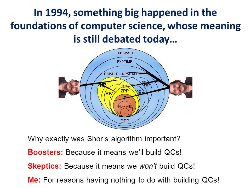 Shors algorithm was a hardness result for one of the central computational problems of modern science: Q UANTUM S IMULATION Shors Theorem: Q UANTUM S IMULATION is not in probabilistic polynomial time, unless F ACTORING is also Use of DoE supercomputers by area (from a talk by Alán Aspuru-Guzik)