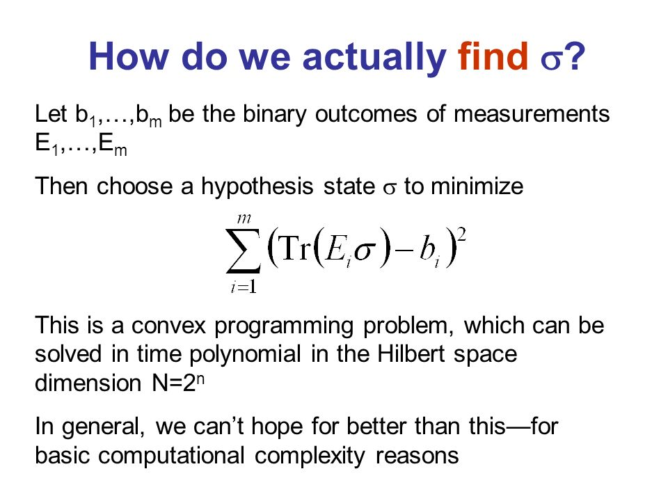 How do we actually find ? This is a convex programming problem, which can be solved in time polynomial in the Hilbert space dimension N=2 n In general