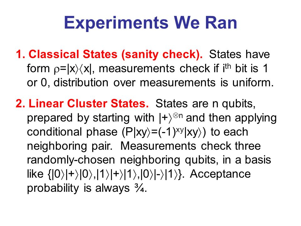 Experiments We Ran 1. Classical States (sanity check). States have form =|x x|, measurements check if i th bit is 1 or 0, distribution over measuremen