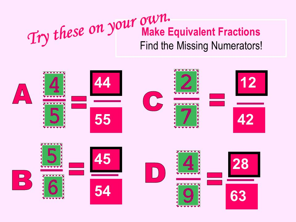 Make Equivalent Fractions Find the Missing Numerators! 55 54 42 63 4412 45 28