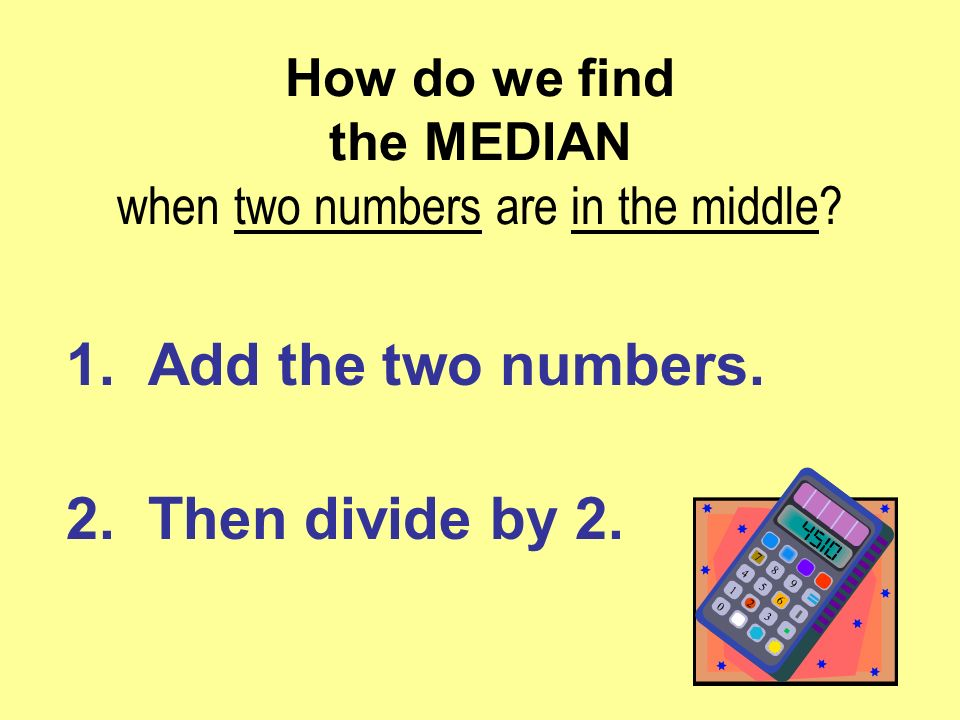 How do we find the MEDIAN when two numbers are in the middle.