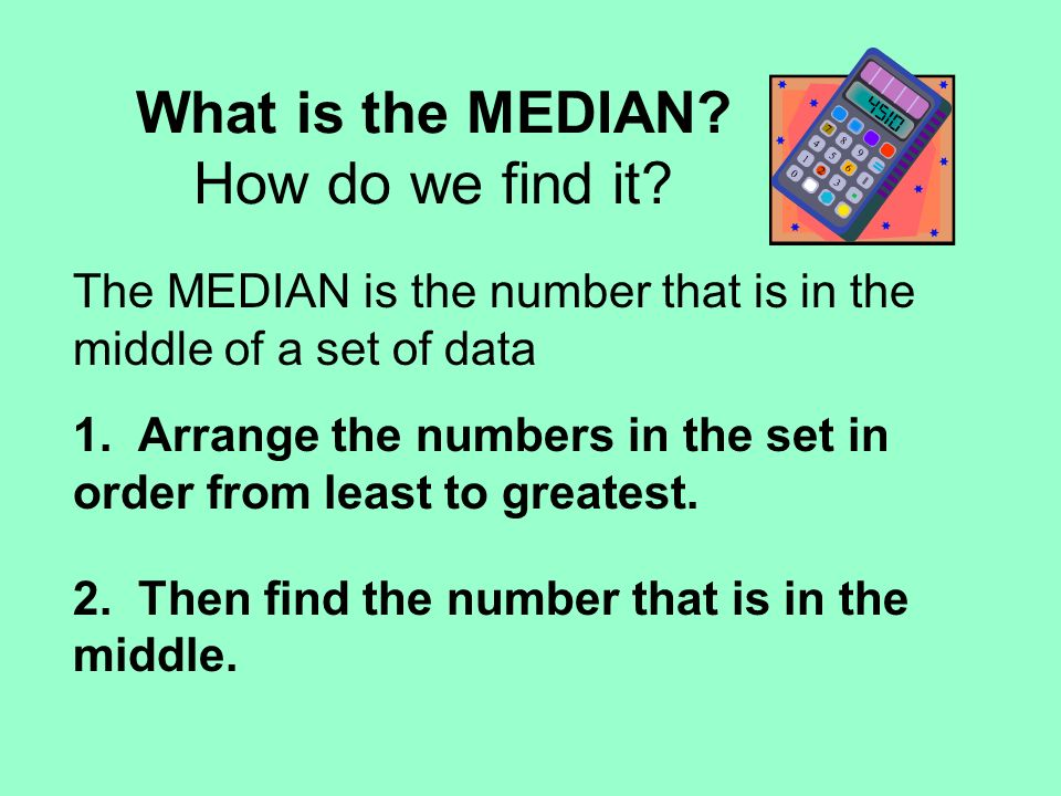 97 84 73 88 100 63 97 95 86 The median is 88.Half the numbers are less than the median.