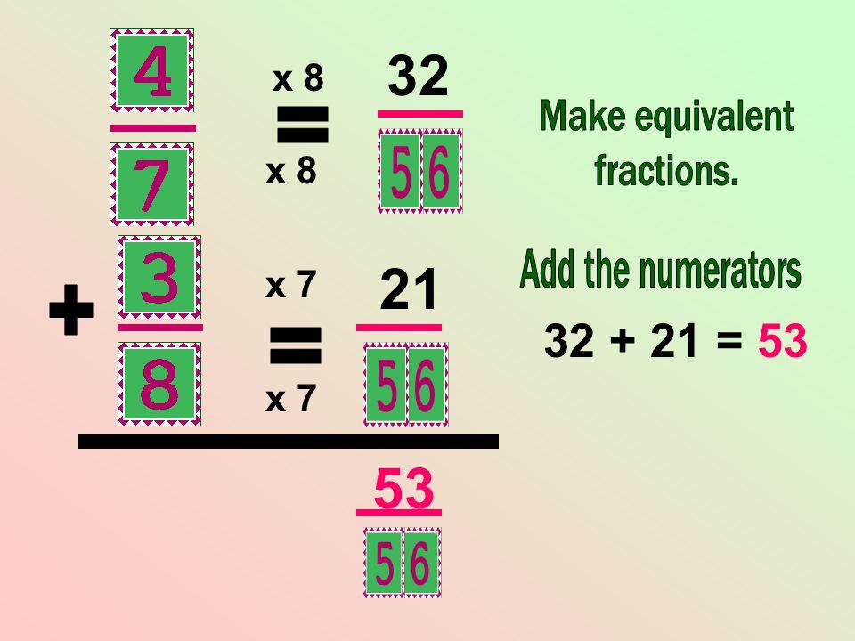 x 7 x 8 32 21 32 + 21 = 53 53