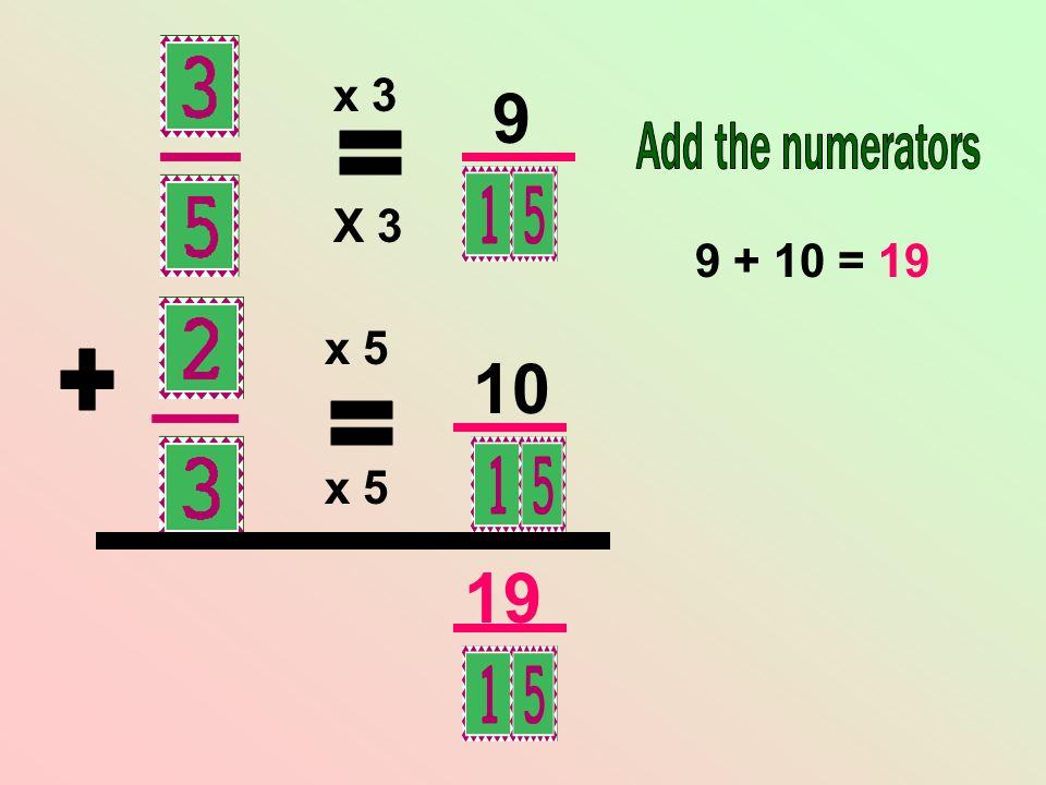 X 3 x 5 x 3 9 10 9 + 10 = 19 19
