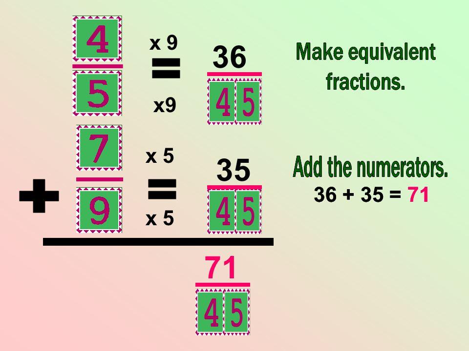 x 5 x9 36 35 36 + 35 = 71 71 36 + 35 = 71