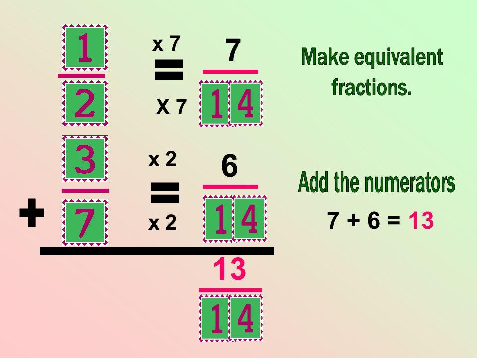 x 2 X 7 x 7 7 6 7 + 6 = 13 13