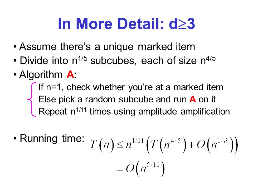 Assume theres a unique marked item Divide into n 1/5 subcubes, each of size n 4/5 Algorithm A: If n=1, check whether youre at a marked item Else pick