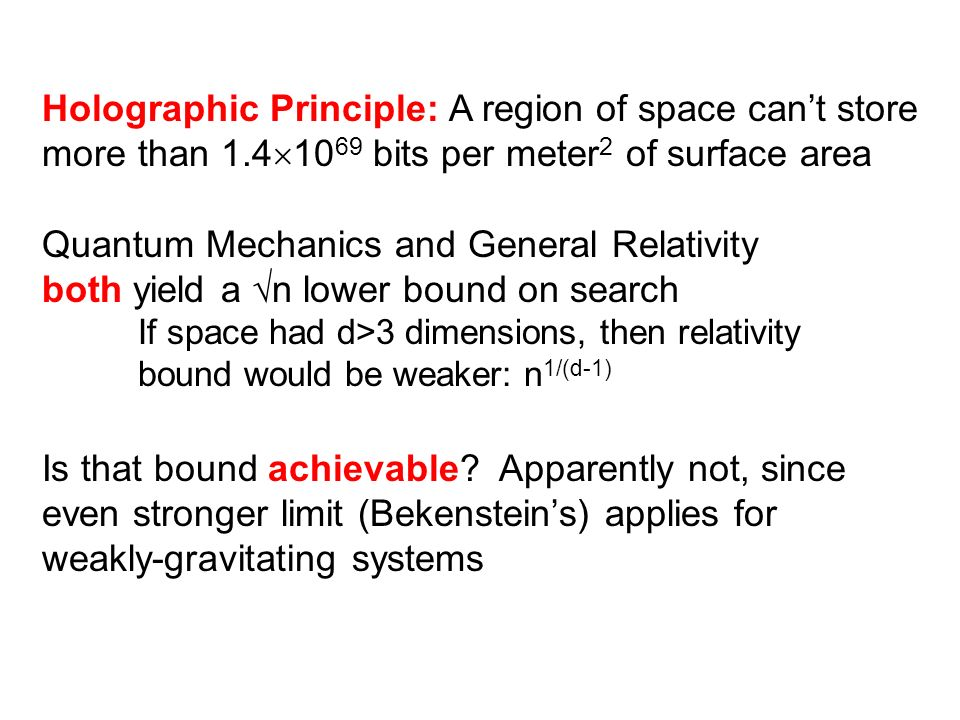 Holographic Principle: A region of space cant store more than 1.4 10 69 bits per meter 2 of surface area Quantum Mechanics and General Relativity both